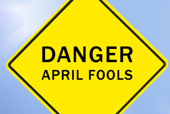 Beware of April Fools on the 1st of April!